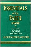 Essentials of the Faith: A Guide to the Catechism of the Catholic Church