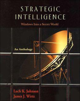 Strategic Intelligence: Windows into a Secret World: An Anthology