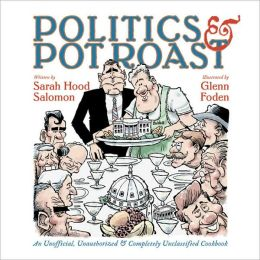 Politics and Pot Roast: An Unofficial, Unauthorized and Completely Unclassified Cookbook