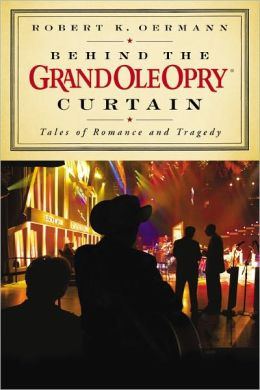 Behind the Grand Ole Opry Curtain: Tales of Romance and Tragedy