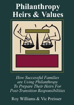 Philanthropy, Heirs & Values: How Successful Families Are Using Philanthropy to Prepare Their Heirs for Post-Transition Responsibi
