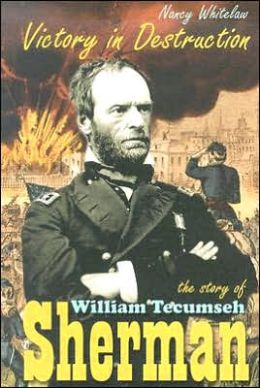 Victory in Destruction: The Story of William Tecumseh Sherman