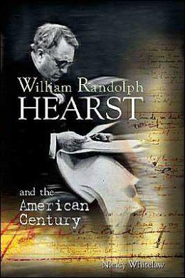 William Randolph Hearst and the American Century