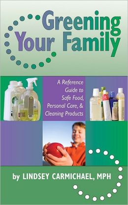 Greening Your Family: A Reference Guide to Safe Food, Personal Care, and Cleaning Products