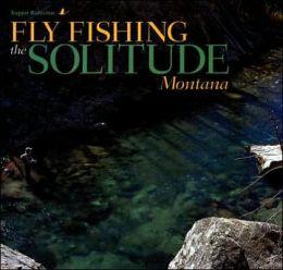 Fly Fishing the Solitude: Montana