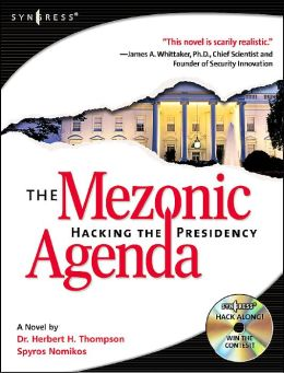 The Mezonic Agenda: Hacking the Presidency: Hack along with the heroes and villains as the American Presidency hangs in the balance of cyber-space...