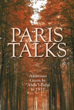 Paris Talks: Addresses Given by Abdul-Baha in 1911