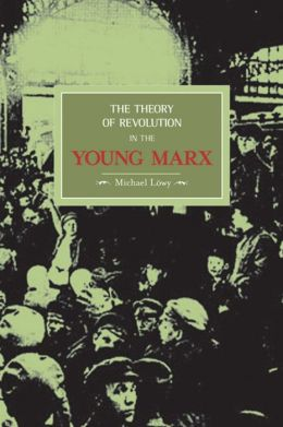 The Theory of Revolution in the Young Marx