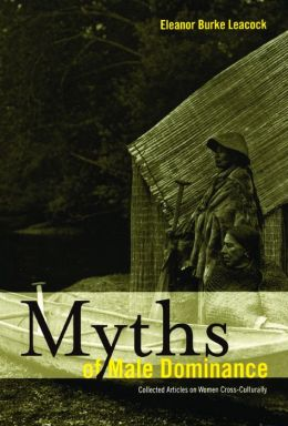 Myths of Male Dominance: Collected Articles on Women Cross-Culturally
