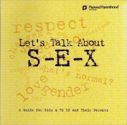 Let's Talk about S-E-X: A Guide for Kids 9-12 and Their Parents