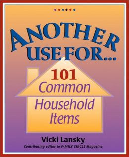 Another Use for... 101 Common Household Items