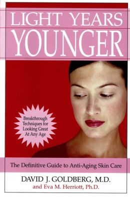 Light Years Younger: The Definitive Guide to Anti-Aging Skin Care