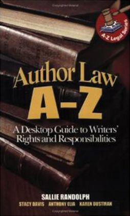 Author Law A to Z: A Desktop Guide to Writer's Rights and Responsibilities