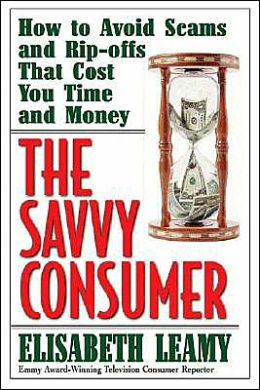 Savvy Consumer: How to Avoid Scams and Ripoffs That Cost You Time and Money