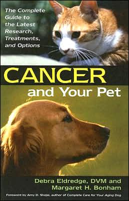 Cancer and Your Pet: The Complete Guide to the Latest Research, Treatments, and Options.