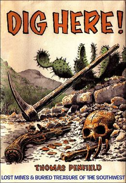 Dig Here!: Lost Mines and Buried Treasure of the Southwest