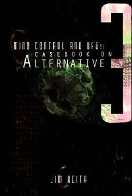 Mind Control and UFOs: A Casebook on Alternative 3