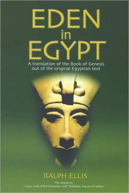 Eden in Egypt, 2nd Ed.: Adam and Eve were Pharaoh Akhenaton and Nefertiti