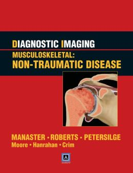 Diagnostic Imaging: Musculoskeletal: Non-Traumatic Disease: Published by Amirsys