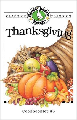 Classics Collection Thanksgiving: A Recipe Collection of Old Favorites and New Ideas for Rounding Out Thanksgiving Dinner!