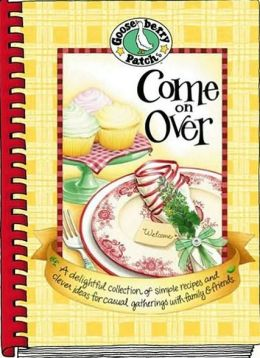 Come on over: A Delightful Collection of Simple Recipes and Clever Ideas for Casual Gatherings with Family and Friends