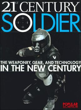 21st Century Soldier: The Weaponry,Gear,and Technology in the New Century