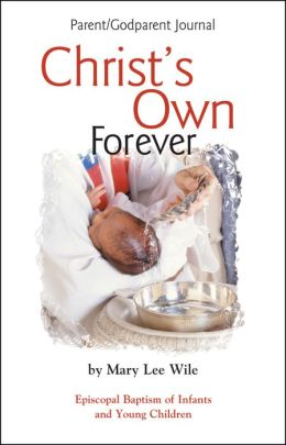 Christ's Own Forever: Episcopal Baptism of Infants and Young Children; Parent/Godparent Journal