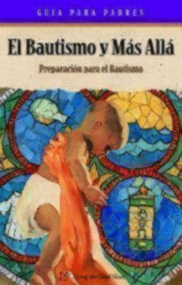 Baptism and Beyond Parent Booklet: Baptism Resource Spanish Language Catholic Edition