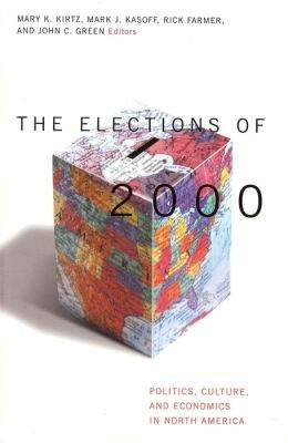Elections of 2000: Politics, Culture and Economics in North America