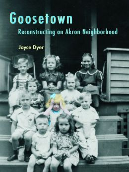 Goosetown: Reconstructing an Akron Neighborhood