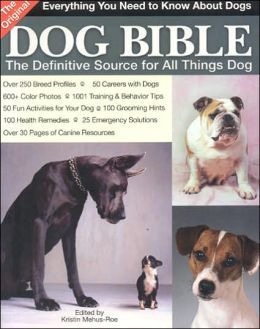 The Original Dog Bible: The Definitive New Source to All Things Dog