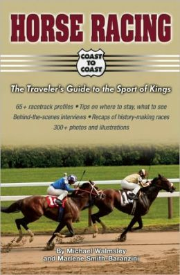 Horse Racing Coast to Coast: A Traveler's Guide to the Sports of Kings