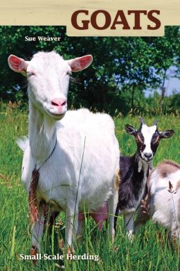 Goats: Small-Scale Goat Keeping for Pleasure and Profit