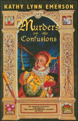 Murders and Other Confusions: The Chronicles of Susanna, Lady Appleton, 16th-Century Gentlewoman, Herbalist, and Sleuth (Lady Appleton Series)