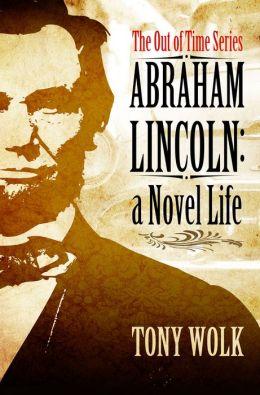 Abraham Lincoln: A Novel Life