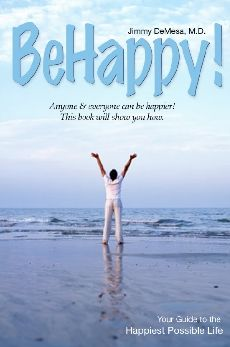 Be Happy!: Your Guide to the Happiest Possible Life