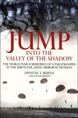 Jump: Into the Valley of the Shadow: The War Memories of Dwayne Burns Communications Sergeant?508th P.I.R.
