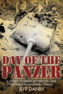 Day of the Panzer: A Story of American Heroism and Sacrifice in Southern France