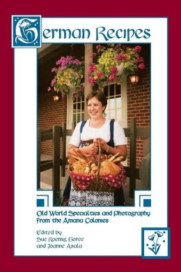 German Recipes: Old World Specialties and Photography from the Amana Colonies