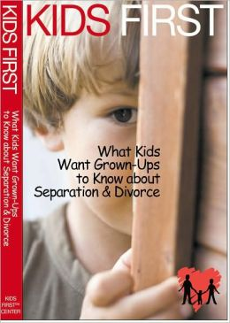 Kids First: What Kids Want Adults to Know about Separation and Divorce