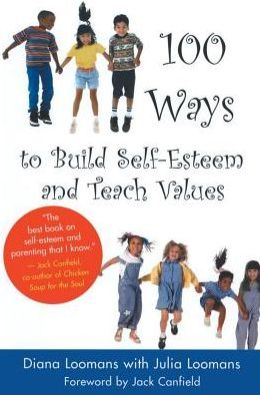 100 Ways to Build Self Esteem and Teach Values