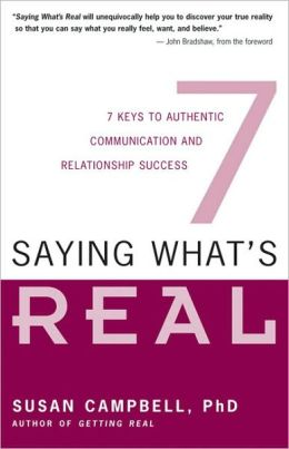 Saying What's Real: Seven Keys to Better Communication and Relationship Success