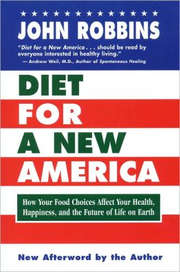 Diet for a New America: How Your Food Choices Affect Your Health, Happiness, and the Future of Life on Earth