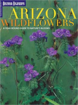 Arizona Wildflowers: A Year-Round Guide to Nature's Blooms (Travel Arizona Collection Series)