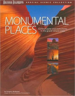 Monumental Places: National Parks and Monuments in the Grand Canyon State (Arizona Highways Special Scenic Collection Series)