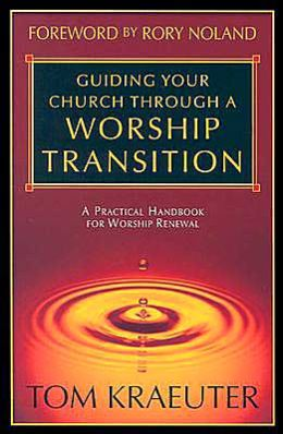 Guiding Your Church through a Worship Transition: A Practical Handbook for Worship Renewal