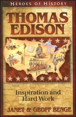 Heroes of History: Thomas Edison: Inspiration and Hard Work