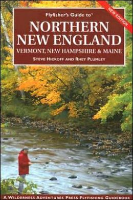 Flyfisher's Guide to Northern New England: Vermont, New Hampshire and Maine