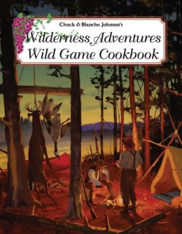 Wilderness Adventures Wild Game Cookbook