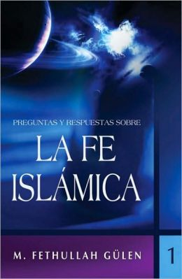 Preguntas y respuestas sobre la fe Islamica, Volume 1 (Questions and Answers about the Islamic Faith)